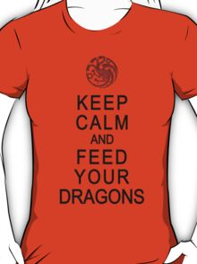 Feed your dragons T-Shirt