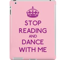 Stop Read and dance with me iPad Case/Skin