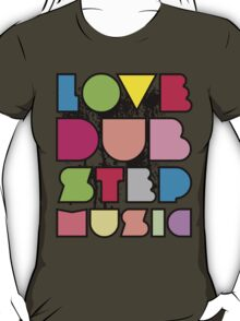 Love Dubstep Music T-Shirt