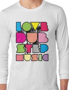 Love Dubstep Music Long Sleeve T-Shirt