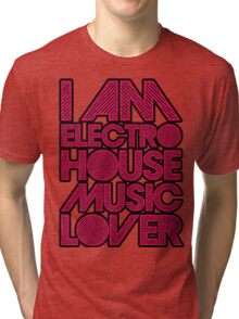 I AM ELECTRO HOUSE MUSIC LOVER (MAGENTA) Tri-blend T-Shirt