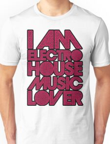 I AM ELECTRO HOUSE MUSIC LOVER (MAGENTA) Unisex T-Shirt