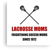 Lacrosse Frightening Soccer Moms Canvas Print