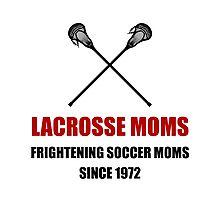 Lacrosse Frightening Soccer Moms Photographic Print