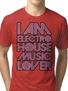 I AM ELECTRO HOUSE MUSIC LOVER (LIGHT PINK) Tri-blend T-Shirt
