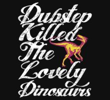 Dubstep Killed The Lovely Dinosaurs Kids Tee