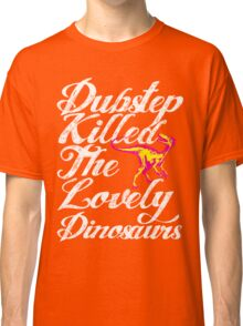 Dubstep Killed The Lovely Dinosaurs Classic T-Shirt