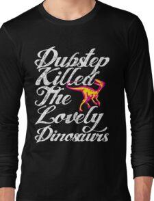 Dubstep Killed The Lovely Dinosaurs Long Sleeve T-Shirt