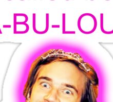 It's not called being gay... it's called being FA-BU-LOUS!  Sticker