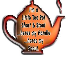 I'm a little tea pot, short & stout heres my handle heres my spout by TOM HILL - Designer