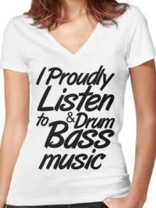 I Proudly Listen to Drum & Bass Music Women's Fitted V-Neck T-Shirt