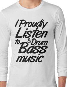 I Proudly Listen to Drum & Bass Music Long Sleeve T-Shirt