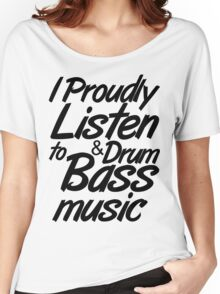 I Proudly Listen to Drum & Bass Music Women's Relaxed Fit T-Shirt