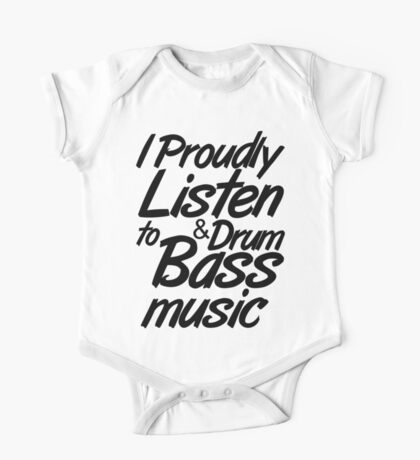 I Proudly Listen to Drum & Bass Music One Piece - Short Sleeve