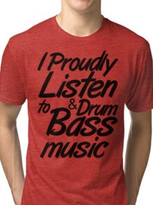 I Proudly Listen to Drum & Bass Music Tri-blend T-Shirt