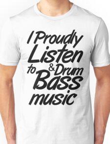 I Proudly Listen to Drum & Bass Music Unisex T-Shirt