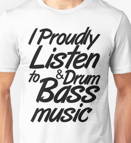 I Proudly Listen to Drum & Bass Music Unisex T-Shirt