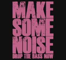 Make Some Noise, Drop The Bass (Light Pink) by DropBass