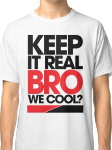 Keep It Real Bro, We Cool? (red) Classic T-Shirt