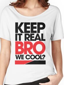 Keep It Real Bro, We Cool? (red) Women's Relaxed Fit T-Shirt