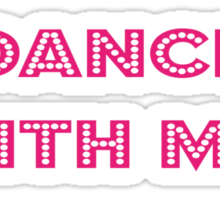 Dance With Me T-shirt - Disco Dancing Clothing - Clubbing Top Sticker