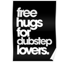 Free Hugs For Dubstep Lovers (white) Poster