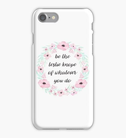 be the leslie knope of whatever you do  iPhone Case/Skin