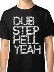 Dubstep Hell Yeah Classic T-Shirt