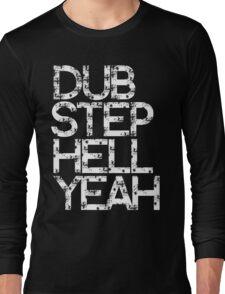 Dubstep Hell Yeah Long Sleeve T-Shirt