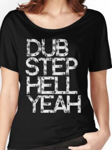 Dubstep Hell Yeah Women's Relaxed Fit T-Shirt