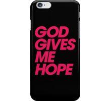 God Gives Me Hope iPhone Case/Skin