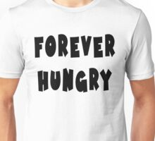 Forever Hungry Unisex T-Shirt