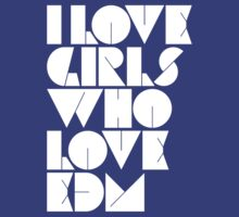 I Love Girls Who Love EDM (Electronic Dance Music) by DropBass
