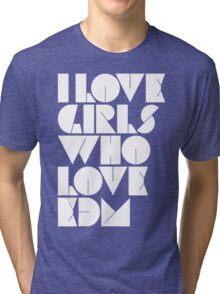 I Love Girls Who Love EDM (Electronic Dance Music) Tri-blend T-Shirt