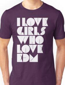 I Love Girls Who Love EDM (Electronic Dance Music) Unisex T-Shirt