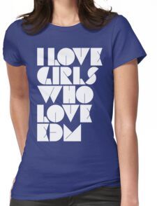 I Love Girls Who Love EDM (Electronic Dance Music) Womens Fitted T-Shirt