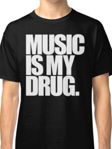 Music Is My Drug Classic T-Shirt