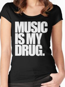 Music Is My Drug Women's Fitted Scoop T-Shirt