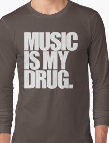 Music Is My Drug Long Sleeve T-Shirt