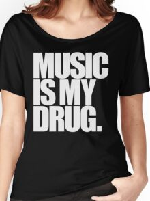 Music Is My Drug Women's Relaxed Fit T-Shirt