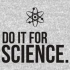 Do It For Science! (Black text version) by Sandy W
