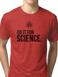 Do It For Science! (Black text version) Tri-blend T-Shirt
