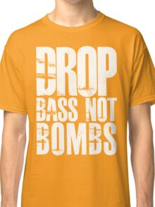 Drop Bass Not Bombs (Black)  Classic T-Shirt