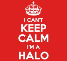 I can't keep calm, Im a HALO by icant