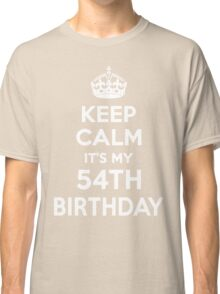 Keep Calm It's my 54th Birthday Classic T-Shirt