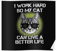 I Work Hard so my CAT Can live a Better Life Poster