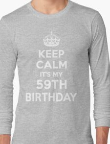 Keep Calm It's my 59th Birthday Long Sleeve T-Shirt