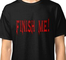 Finish Me! Classic T-Shirt