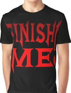 Finish Me! Graphic T-Shirt
