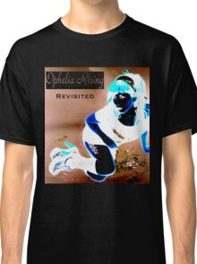 Ophelia Rising Revisited Classic T-Shirt